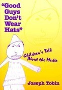 Good Guys Don't Wear Hats: Children's Talk about the Media