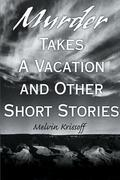 Murder Takes a Vacation: And Other Short Stories