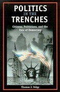 Politics in the Trenches: Citizens, Politicans, and the Fate of Democracy