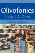 Olivofonics: Small Business Management & Philosophy for Beginners