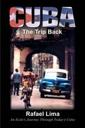 Cuba: The Trip Back: An Exile's Journey Through Today's Cuba