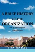 A Brief History of the Organization: From the Dawn of Civilization to Leadership of Today's Corporation