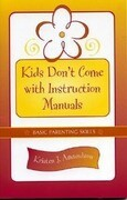 Kids Don't Come with Instruction Manuals: Basic Parenting Skills