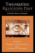 Theorizing Religions Past: Archaeology, History, and Cognition