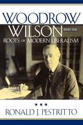 Woodrow Wilson and the Roots of Modern Liberalism
