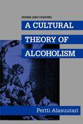 Desire and Craving: A Cultural Theory of Alcoholism