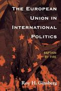 The European Union in International Politics: Baptism by Fire