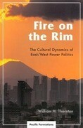 Fire on the Rim: The Cultural Dynamics of East/West Power Politics