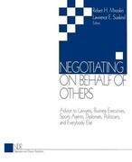 Negotiating on Behalf of Others: Advice to Lawyers, Business Executives, Sports Agents, Diplomats, Politicians, and Everybody Else