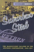 Suburban Steel: The Magnificent Failure of the Lustron Corporation, 1945-1951