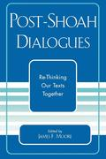 Post-Shoah Dialogues: Re-Thinking Our Texts Together