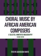 Choral Music by African-American Composers: A Selected, Annotated Bibliography