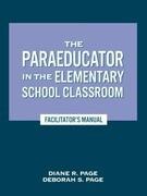 The Paraeducator in the Elementary School Classroom: Facilitator's Manual
