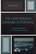 The Cape Verdean Diaspora in Portugal: Colonial Subjects in a Postcolonial World