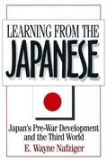Learning from the Japanese: Japan's Pre-War Development and the Third World: Japan's Pre-War Development and the Third World