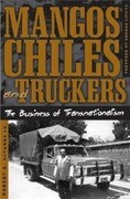 Mangos, Chiles, and Truckers: The Business of Transnationalism