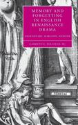 Memory and Forgetting in English Renaissance Drama: Shakespeare, Marlowe, Webster