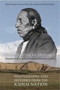 Pictures Bring Us Messages / Sinaakssiiksi Aohtsimaahpihkookiyaawa: Photographs and Histories from the Kainai Nation