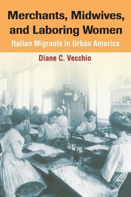 Merchants, Midwives, and Laboring Women: Italian Migrants in Urban America als Buch