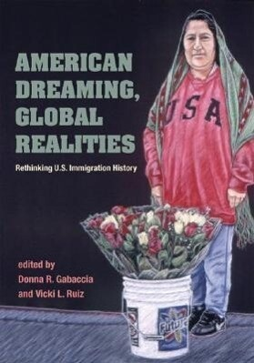American Dreaming, Global Realities: Rethinking U.S. Immigration History als Buch
