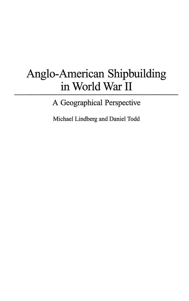 Anglo-American Shipbuilding in World War II: A Geographical Perspective als Buch