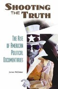 Shooting the Truth: The Rise of American Political Documentaries