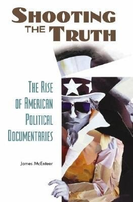 Shooting the Truth: The Rise of American Political Documentaries als Buch