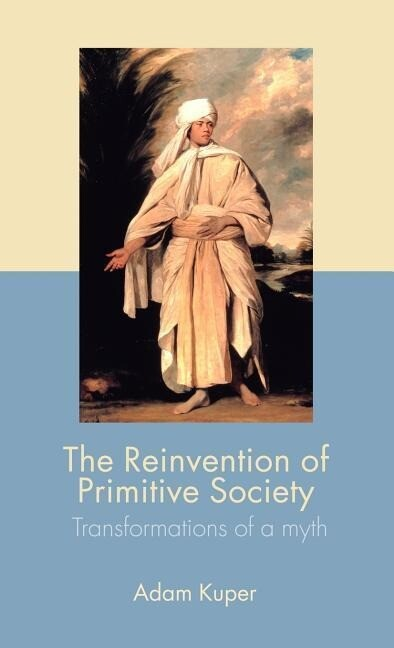 The Reinvention of Primitive Society: Transformations of a Myth als Buch