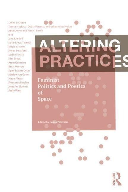 Altering Practices: Feminist Politics and Poetics of Space als Taschenbuch