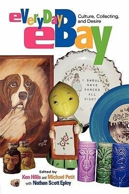 Everyday Ebay: Culture, Collecting, and Desire als Taschenbuch