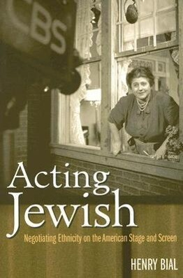 Acting Jewish: Negotiating Ethnicity on the American Stage and Screen als Taschenbuch
