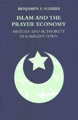 Islam and the Prayer Economy: History and Authority in a Malian Town als Taschenbuch