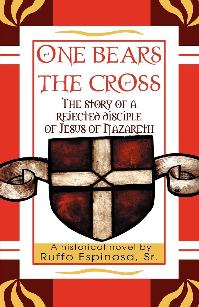 One Bears the Cross: The Story of a Rejected Disciple of Jesus of Nazareth als Buch