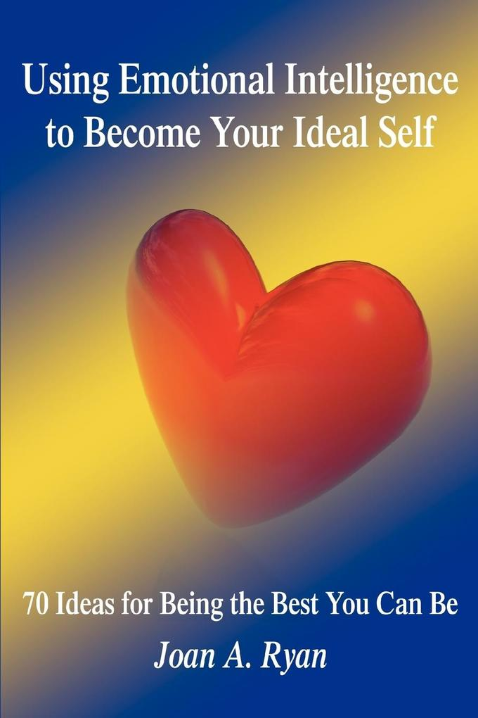 Using Emotional Intelligence to Become Your Ideal Self: 70 Ideas for Being the Best You Can Be als Taschenbuch