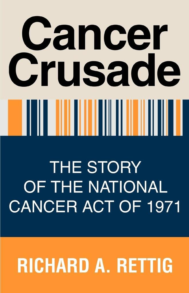 Cancer Crusade: The Story of the National Cancer Act of 1971 als Taschenbuch