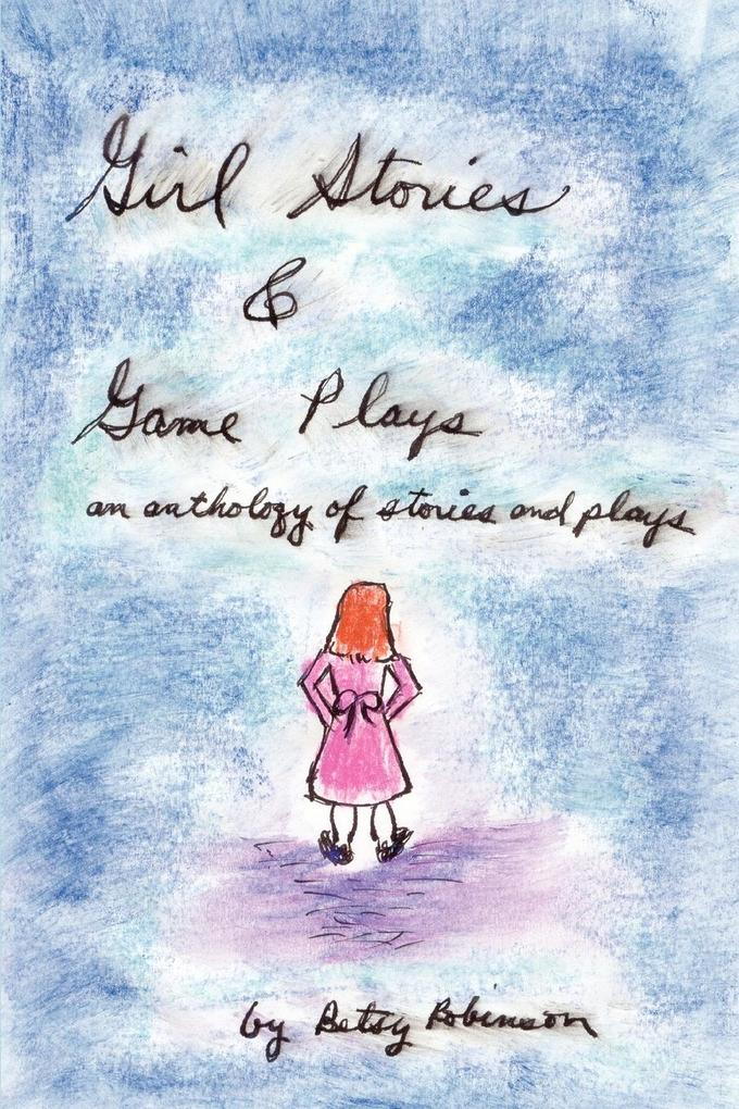 Girl Stories & Game Plays: An Anthology of Stories and Plays als Buch