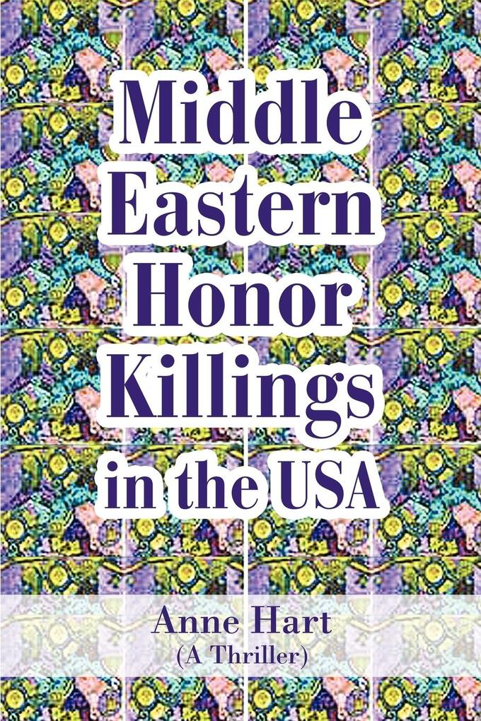 Middle Eastern Honor Killings in the USA: (A Thriller) als Taschenbuch