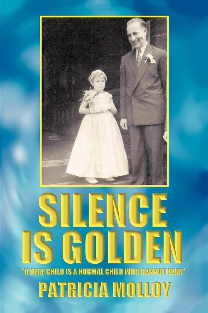 Silence Is Golden: 'A Deaf Child Is a Normal Child Who Cannot Hear als Buch