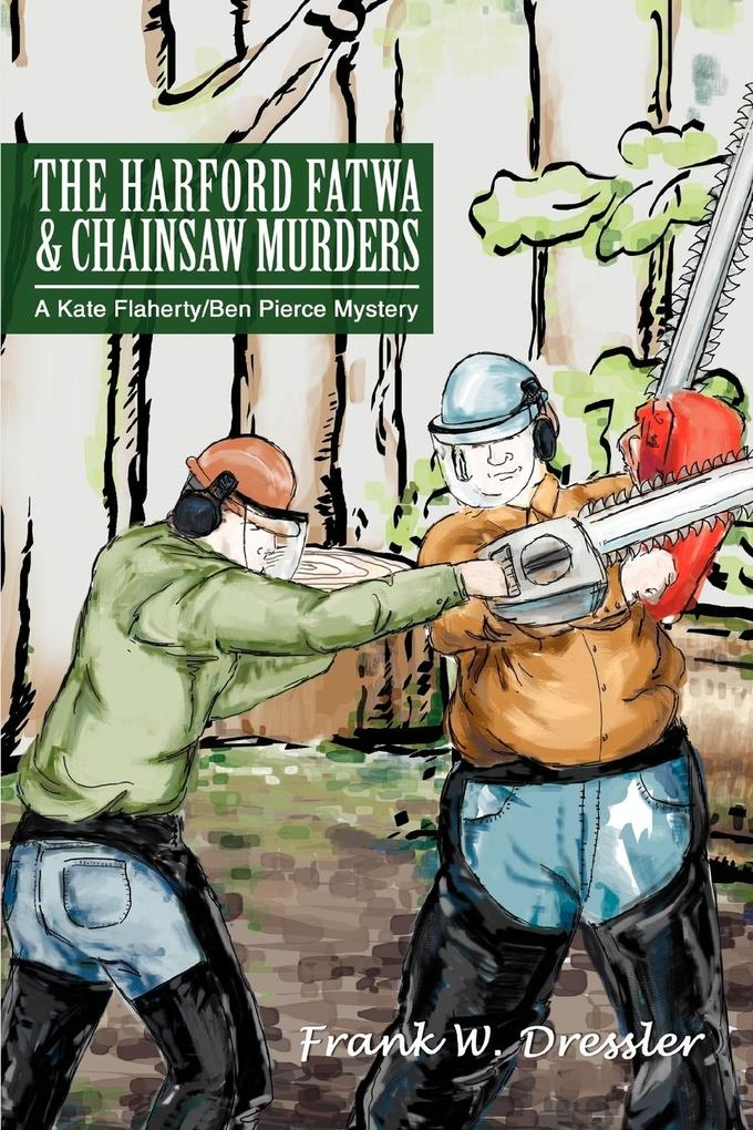 The Harford Fatwa & Chainsaw Murders: A Kate Flaherty/Ben Pierce Mystery als Buch