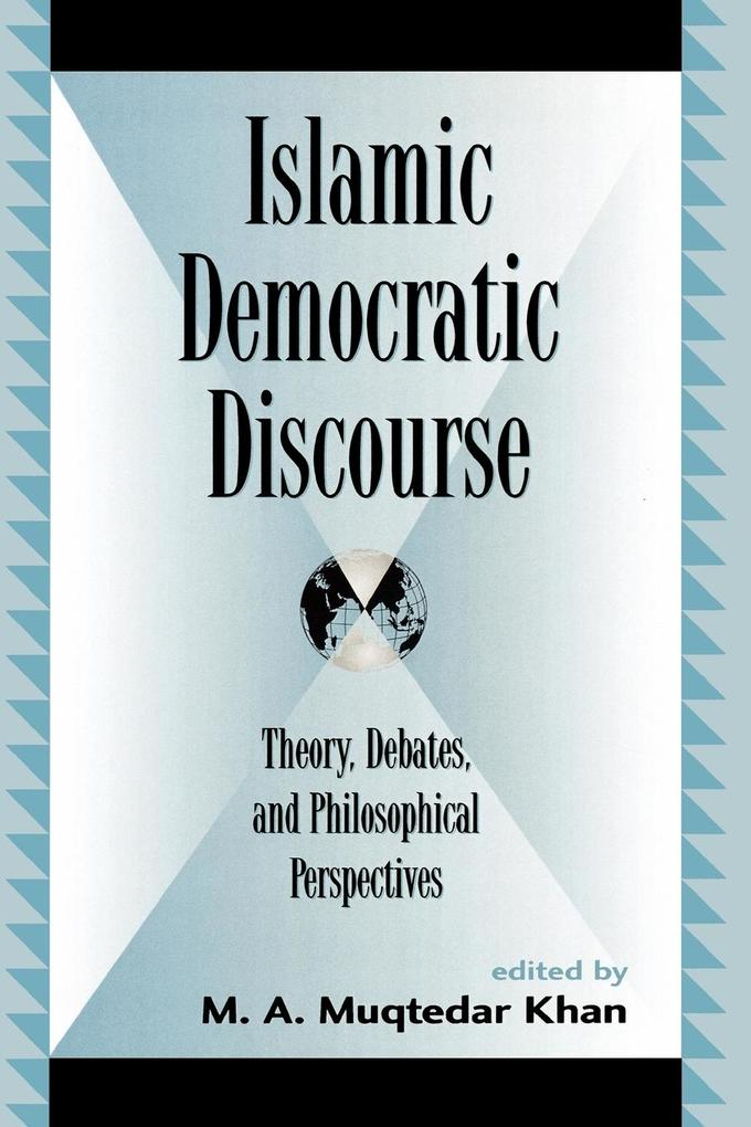 Islamic Democratic Discourse: Theory, Debates, and Philosophical Perspectives als Taschenbuch