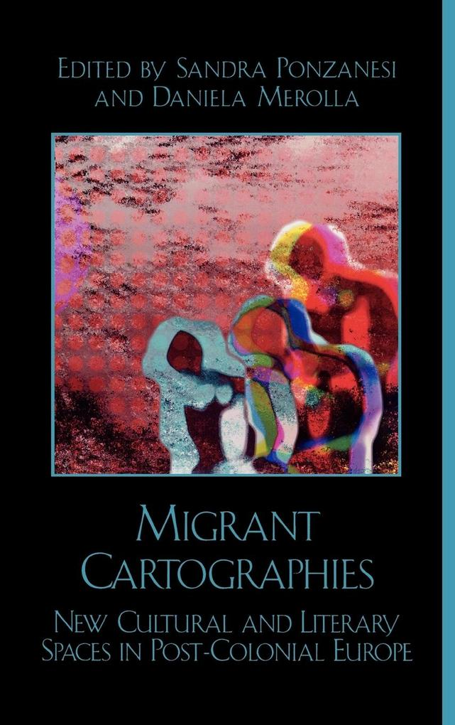 Migrant Cartographies: New Cultural and Literary Spaces in Post-Colonial Europe als Buch