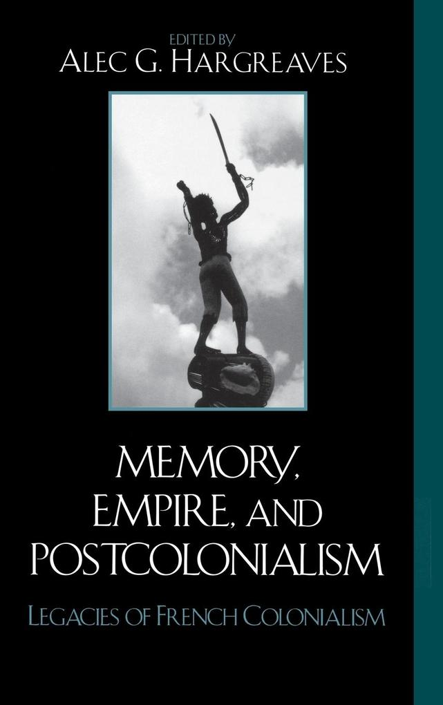 Memory, Empire, and Postcolonialism: Legacies of French Colonialism als Buch
