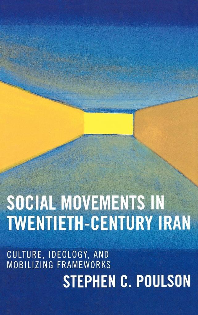 Social Movements in 20th Century Iran: Culture, Ideology, and Mobilizing Frameworks als Buch