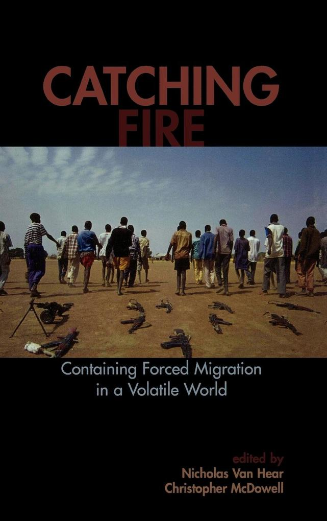 Catching Fire: Containing Forced Migration in a Volatile World als Buch