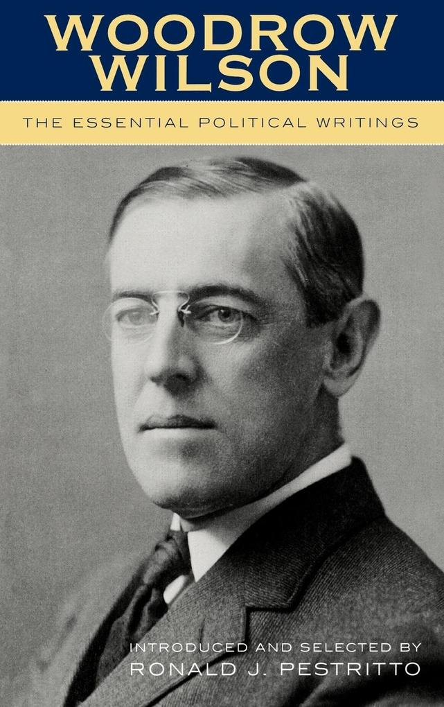 Woodrow Wilson: The Essential Political Writings als Buch