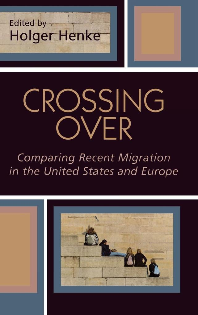Crossing Over: Comparing Recent Migration in the United States and Europe als Buch