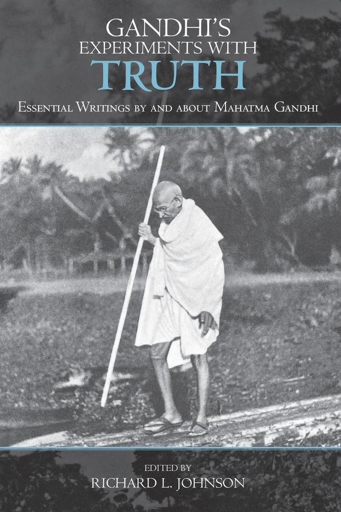 Gandhi's Experiments with Truth: Essential Writings by and about Mahatma Gandhi als Taschenbuch