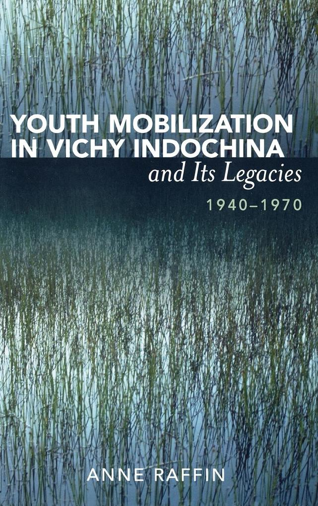 Youth Mobilization in Vichy Indochina and Its Legacies, 1940 to 1970 als Buch