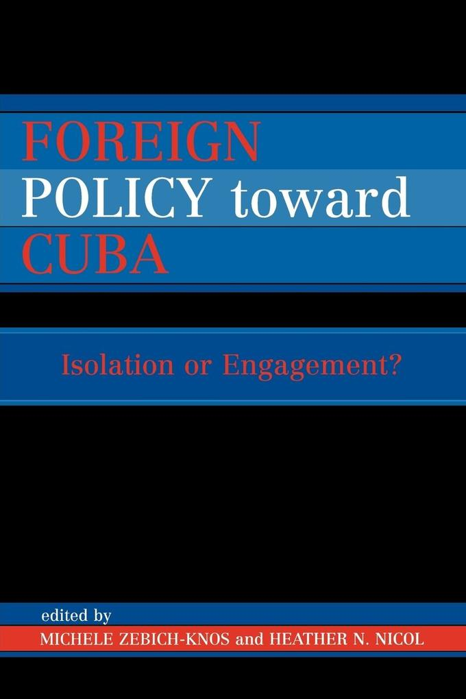 Foreign Policy Toward Cuba: Isolation or Engagement? als Taschenbuch