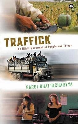 Traffick: The Illicit Movement of People and Things als Buch